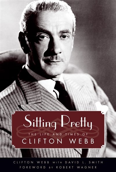 Sitting Pretty: The Life and Times of Clifton Webb by Clifton Webb