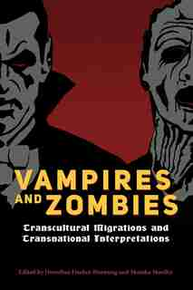 Vampires and Zombies: Transcultural Migrations and Transnational Interpretations by Dorothea Fischer-hornung