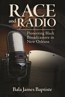 Race And Radio: Pioneering Black Broadcasters In New Orleans