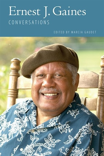 Ernest J. Gaines: Conversations by Marcia Gaudet
