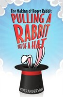Pulling A Rabbit Out Of A Hat: The Making Of Roger Rabbit