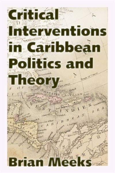 Critical Interventions In Caribbean Politics And Theory by Brian Meeks