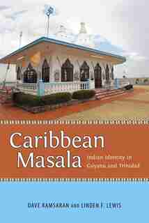 Caribbean Masala: Indian Identity In Guyana And Trinidad by Dave Ramsaran