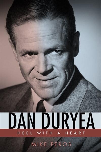 Dan Duryea: Heel With A Heart by Mike Peros
