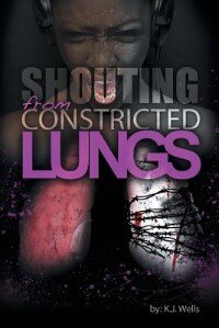 Book Shouting from Constricted Lungs by K. J. Wells
