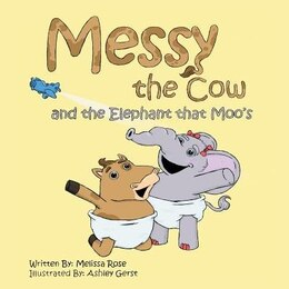 Book Messy the Cow and the Elephant that Moo's by Melissa Rose