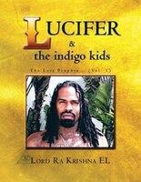 Lucifer & the indigo kids: The Last Prophet... (Vol. 1)