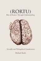 (RORTU) Rise of Reason Through Understanding: Scientific and Philosophical Considerations