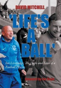 Book 'Life's A Ball': Ian Liversedge: The Highs and Lows of a Football Physio by David Mitchell