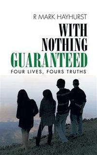 With Nothing Guaranteed: Four Lives, Fours Truths