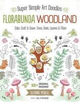 FloraBunda Woodland: Super Simple Art Doodles: Color, Craft & Draw: Trees, Owls, Leaves & More