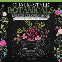 Chalk-Style Botanicals Deluxe Coloring Book: Color With All Types of Markers, Gel Pens & Colored…