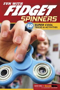 Fun With Fidget Spinners: 50 Super Cool Tricks & Activities