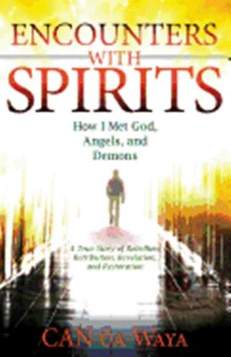 Book Encounters with Spirits: How I Met God, Angels, and Demons by Can A Waya