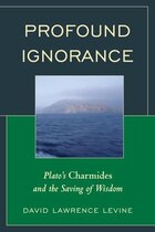 Profound Ignorance: Plato's Charmides And The Saving Of Wisdom