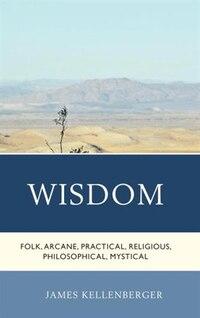 Wisdom: Folk, Arcane, Practical, Religious, Philosophical, Mystical