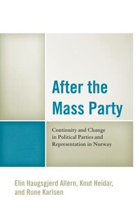 After The Mass Party: Continuity And Change In Political Parties And Representation In Norway
