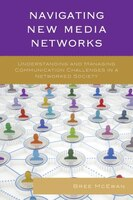 Book Navigating New Media Networks: Understanding And Managing Communication Challenges In A Networked… by Bree Mcewan