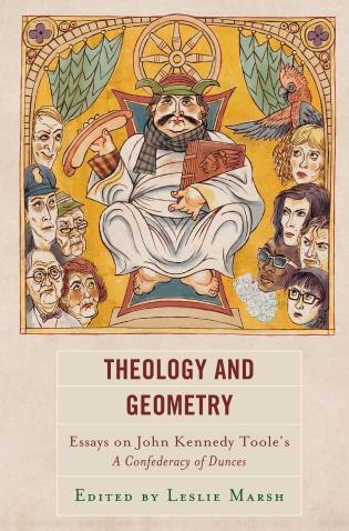 Theology And Geometry: Essays On John Kennedy Toole's A Confederacy Of Dunces by Leslie Marsh