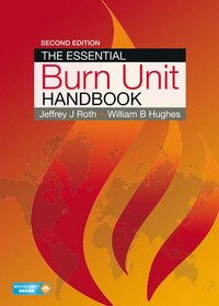 The Essential Burn Unit Handbook, Second Edition