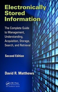 Electronically Stored Information: The Complete Guide To Management, Understanding, Acquisition…