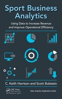 Sport Business Analytics: Using Data To Increase Revenue And Improve Operational Efficiency