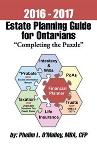 """2016 - 2017 Estate Planning Guide for Ontarians - """"Completing the Puzzle"""" by Cfp Phelim L. O'Malley Mba"""