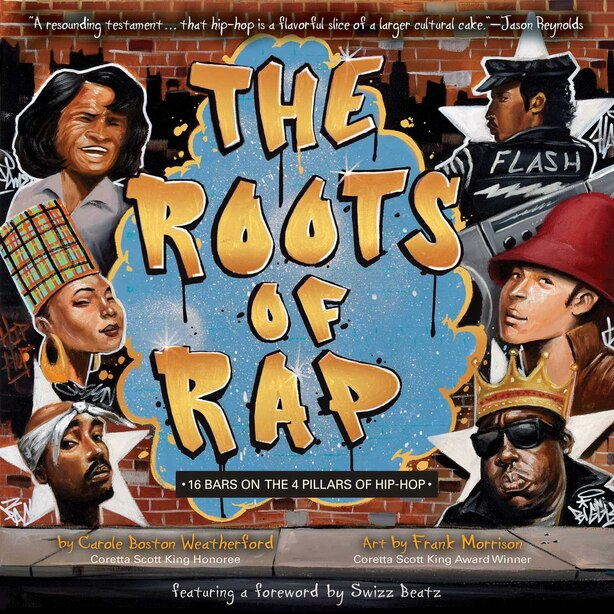 The Roots of Rap: 16 Bars on the 4 Pillars of Hip-Hop by Carole Boston Weatherford