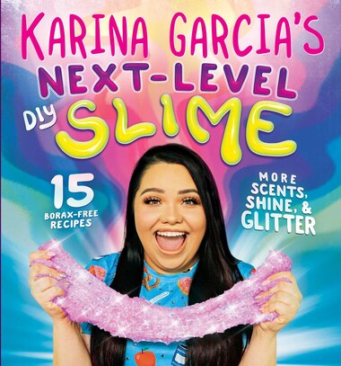 Karina Garcia's Next-Level DIY Slime by Karina Garcia