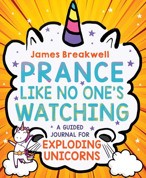 Prance Like No One's Watching: A Guided Journal For Exploding Unicorns by JAMES BREAKWELL