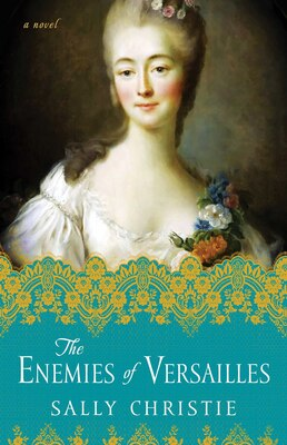 Book The Enemies of Versailles: A Novel by Sally Christie