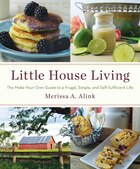 Book Little House Living: The Make-Your-Own Guide to a Frugal, Simple, and Self-Sufficient Life by Merissa A. Alink
