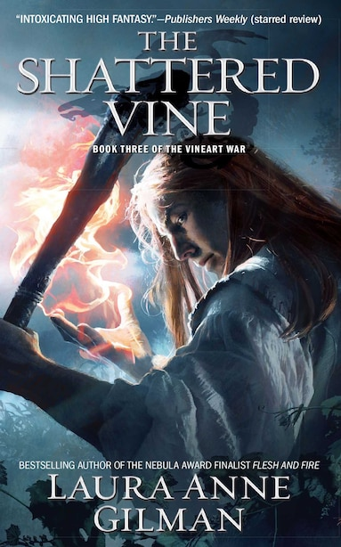 The Shattered Vine: Book Three of The Vineart War by Laura Anne Gilman
