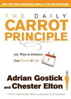 The Daily Carrot Principle: 365 Ways to Enhance Your Career and Life