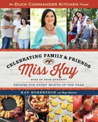 The Duck Commander Kitchen Presents Celebrating Family and Friends: Recipes for Every Month of the…