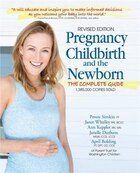 Pregnancy, Childbirth, And The Newborn: The Complete Guide