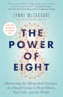 The Power of Eight: Harnessing the Miraculous Energies of a Small Group to Heal Others, Your Life…