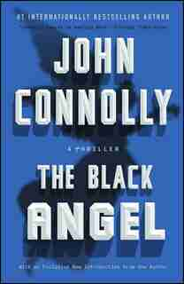The Black Angel: A Charlie Parker Thriller by John Connolly