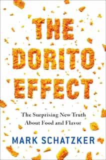 The Dorito Effect: The Surprising New Truth About Food and Flavor by Mark Schatzker