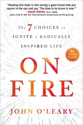 On Fire: The 7 Choices to Ignite a Radically Inspired Life by John O'Leary