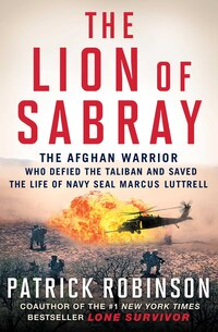 The Lion of Sabray: The Afghan Warrior Who Defied the Taliban and Saved the Life of Navy SEAL…