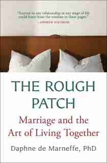 The Rough Patch: Marriage and the Art of Living Together by Daphne De Marneffe