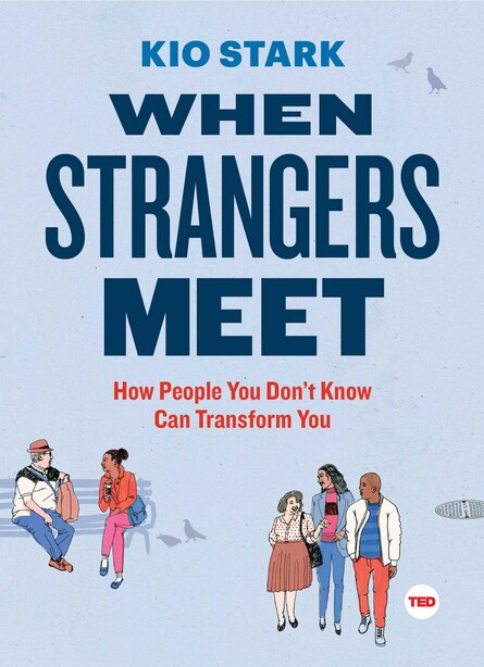 When Strangers Meet: How People You Don't Know Can Transform You by Kio Stark