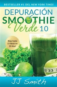 Depuraci=n Smoothie Verde 10 (10-Day Green Smoothie Cleanse Spanish Edition)
