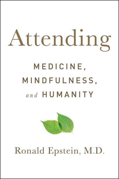 Attending: Medicine, Mindfulness, and Humanity by Ronald Epstein