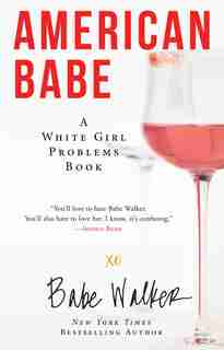 American Babe: A White Girl Problems Book by Babe Walker
