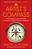 Book The Artist's Compass: The Complete Guide to Building a Life and a Living in the Performing Arts by Rachel S. Moore