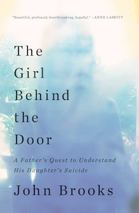 The Girl Behind the Door: A Father's Quest to Understand His Daughter's Suicide