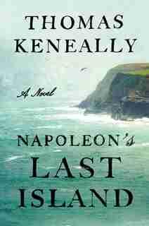 Napoleon's Last Island: A Novel by Thomas Keneally