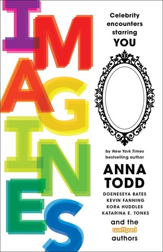 IMAGINES: Celebrity Encounters Starring You by Anna Todd